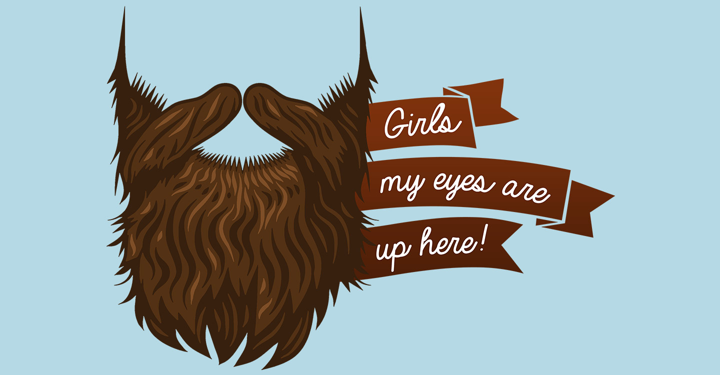 Beard T-Shirts: Excuse me, miss; my eyes are up here