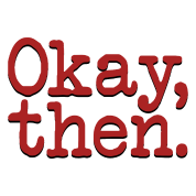 Image result for okay then